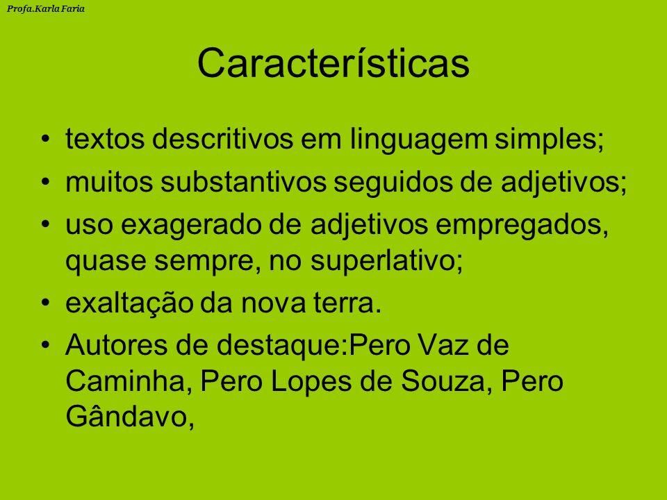 Características textos descritivos em linguagem simples; muitos substantivos seguidos de adjetivos; uso exagerado de adjetivos empregados, quase sempre, no superlativo; exaltação da nova terra.