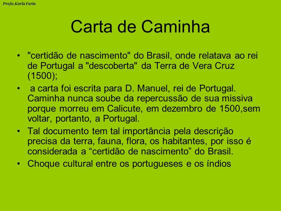 Carta de Caminha certidão de nascimento do Brasil, onde relatava ao rei de Portugal a descoberta da Terra de Vera Cruz (1500); a carta foi escrita para D.