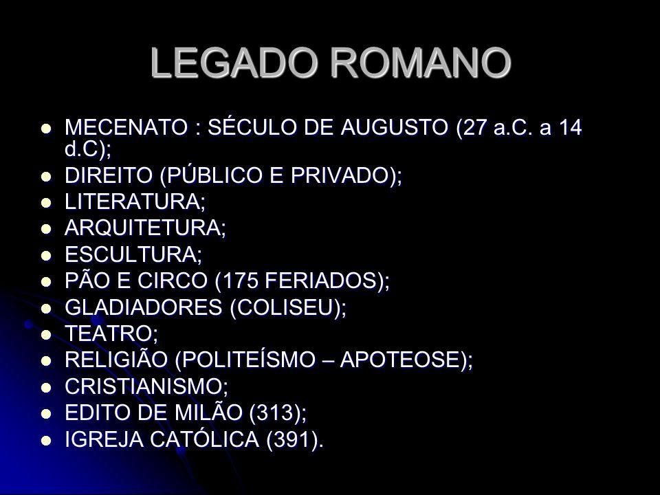 LEGADO ROMANO MECENATO : SÉCULO DE AUGUSTO (27 a.C. a 14 d.C); MECENATO : SÉCULO DE AUGUSTO (27 a.C. a 14 d.C); DIREITO (PÚBLICO E PRIVADO); DIREITO (