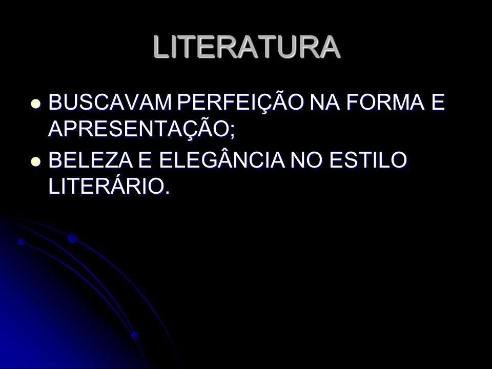 LITERATURA BUSCAVAM PERFEIÇÃO NA FORMA E APRESENTAÇÃO; BUSCAVAM PERFEIÇÃO NA FORMA E APRESENTAÇÃO; BELEZA E ELEGÂNCIA NO ESTILO LITERÁRIO. BELEZA E EL