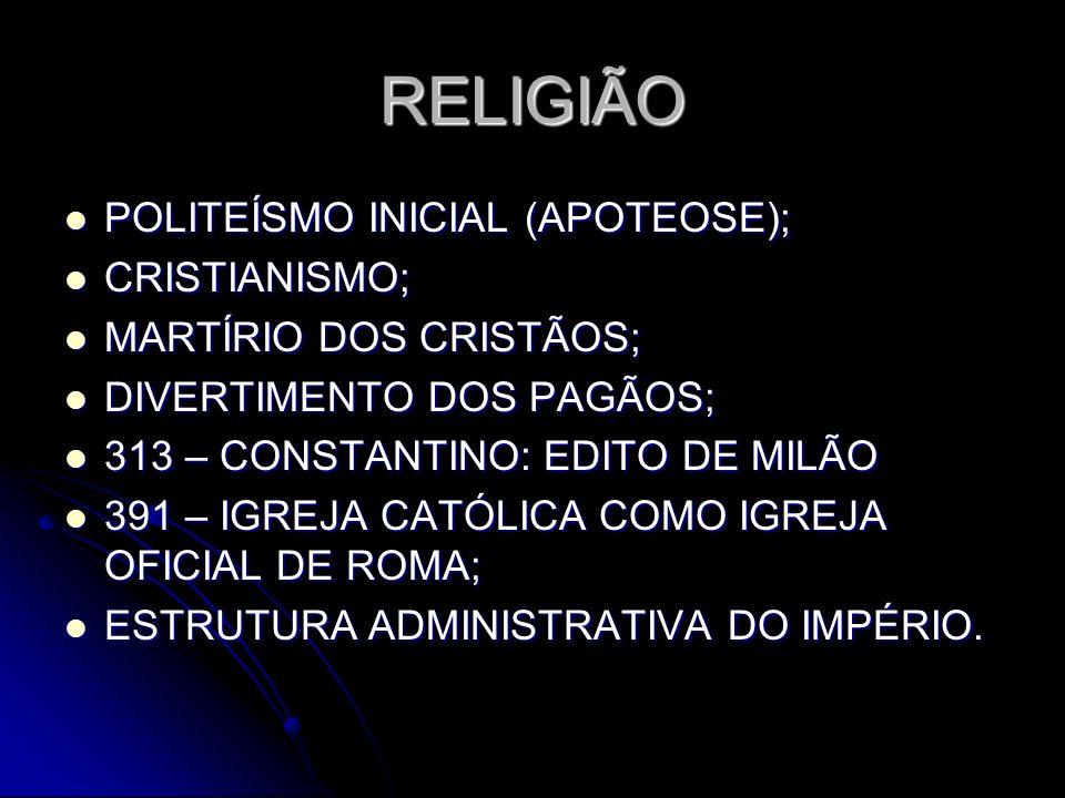 RELIGIÃO POLITEÍSMO INICIAL (APOTEOSE); POLITEÍSMO INICIAL (APOTEOSE); CRISTIANISMO; CRISTIANISMO; MARTÍRIO DOS CRISTÃOS; MARTÍRIO DOS CRISTÃOS; DIVER