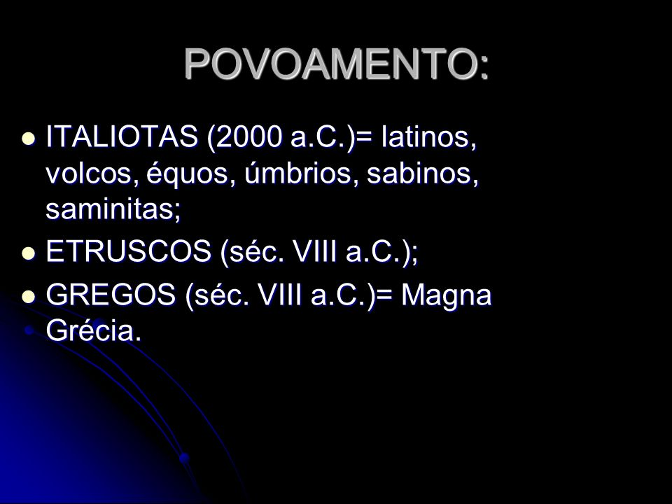 POVOAMENTO: ITALIOTAS (2000 a.C.)= latinos, volcos, équos, úmbrios, sabinos, saminitas; ITALIOTAS (2000 a.C.)= latinos, volcos, équos, úmbrios, sabino