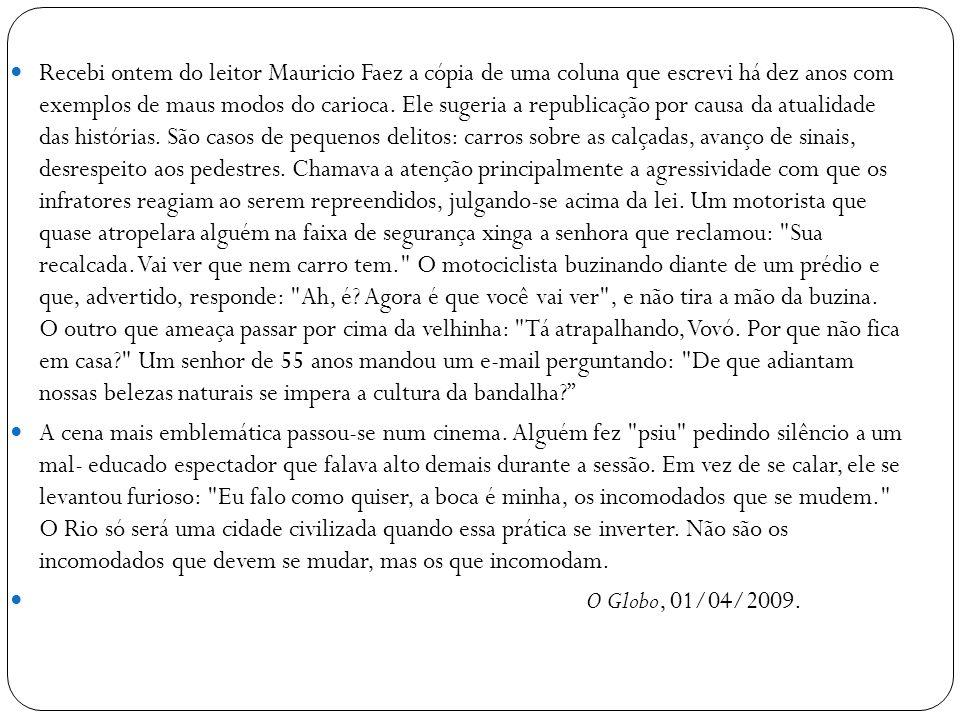 Recebi ontem do leitor Mauricio Faez a cópia de uma coluna que escrevi há dez anos com exemplos de maus modos do carioca. Ele sugeria a republicação p