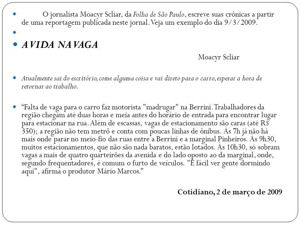 O jornalista Moacyr Scliar, da Folha de São Paulo, escreve suas crônicas a partir de uma reportagem publicada neste jornal. Veja um exemplo do dia 9/3
