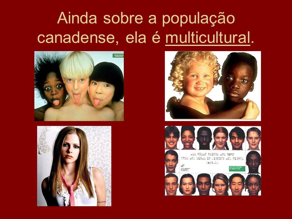 Ainda sobre a população canadense, ela é multicultural.