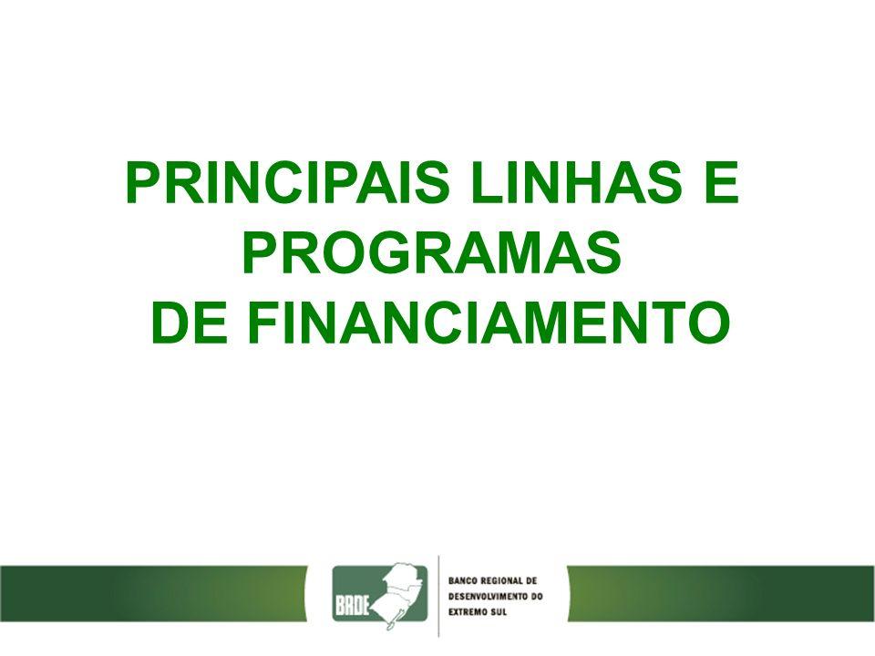 PRINCIPAIS LINHAS E PROGRAMAS DE FINANCIAMENTO