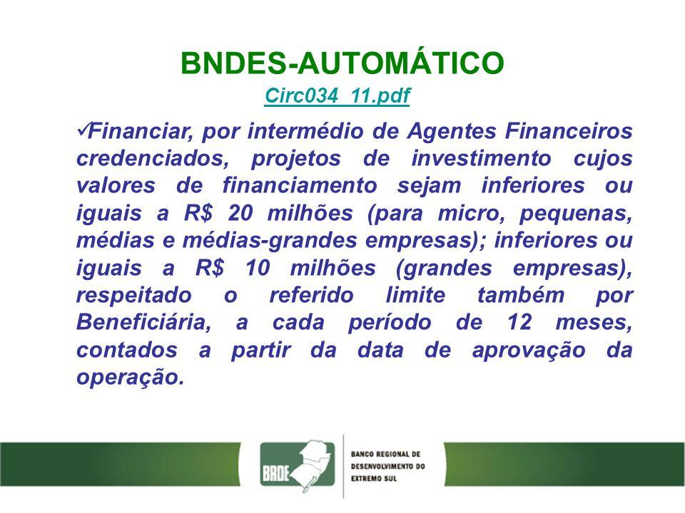 BNDES-AUTOMÁTICO Circ034_11.pdf Financiar, por intermédio de Agentes Financeiros credenciados, projetos de investimento cujos valores de financiamento