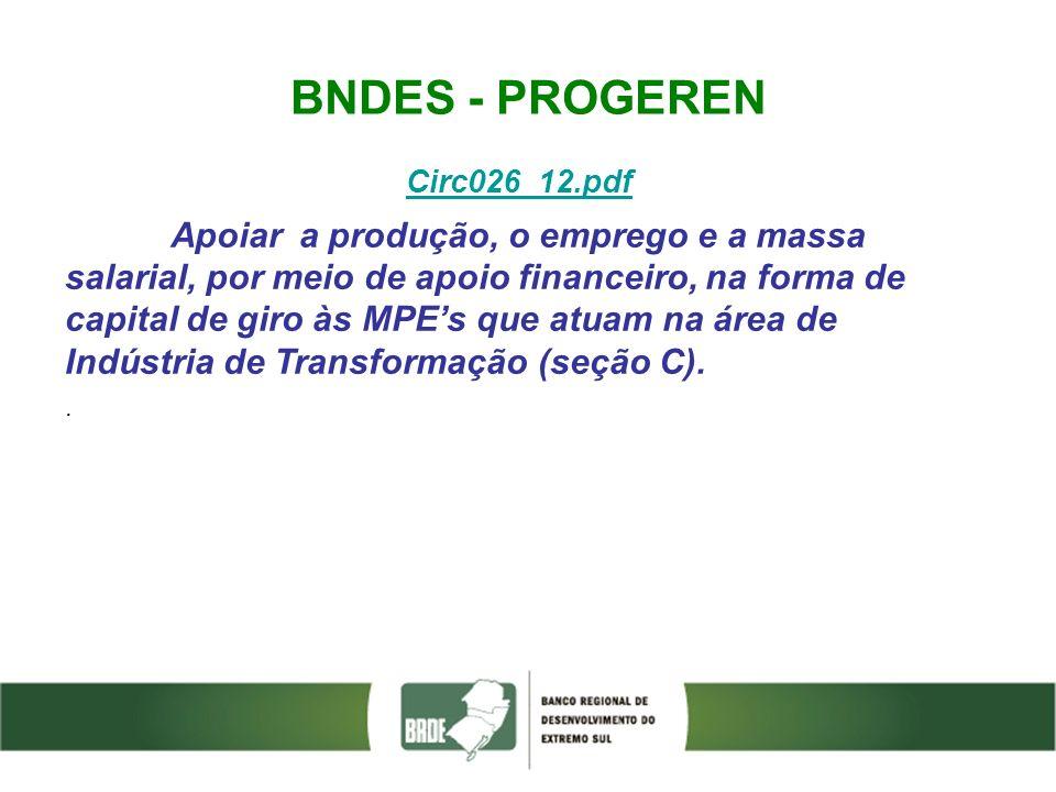 BNDES - PROGEREN Circ026_12.pdf Apoiar a produção, o emprego e a massa salarial, por meio de apoio financeiro, na forma de capital de giro às MPEs que