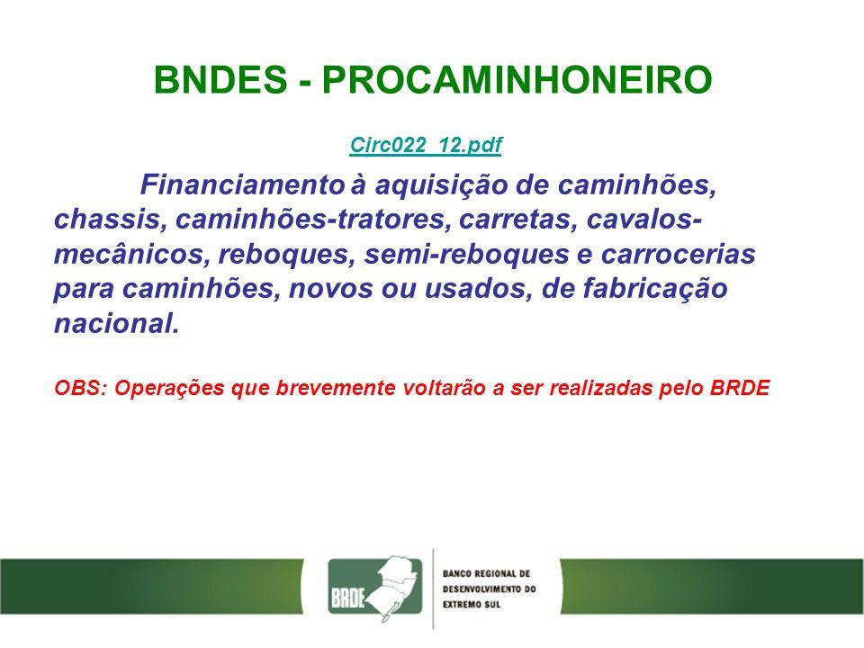 BNDES - PROCAMINHONEIRO Circ022_12.pdf Financiamento à aquisição de caminhões, chassis, caminhões-tratores, carretas, cavalos- mecânicos, reboques, se