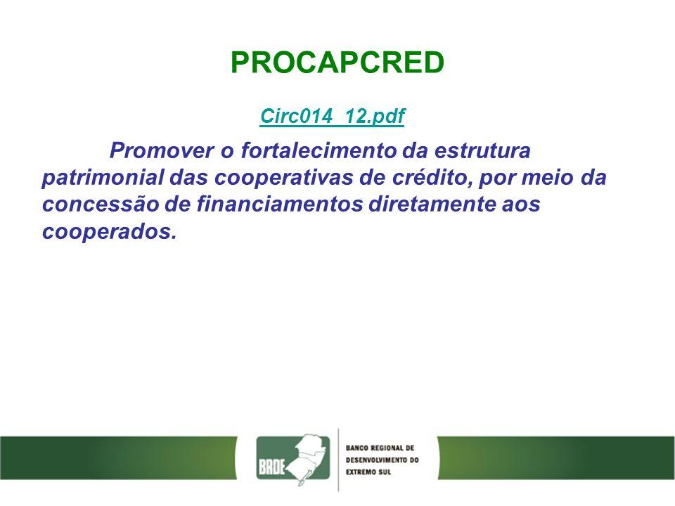 PROCAPCRED Circ014_12.pdf Promover o fortalecimento da estrutura patrimonial das cooperativas de crédito, por meio da concessão de financiamentos dire