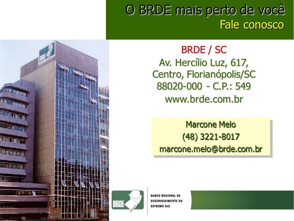 BRDE / SC Av. Hercílio Luz, 617, Centro, Florianópolis/SC 88020-000 - C.P.: 549 www.brde.com.br O BRDE mais perto de você O BRDE mais perto de você Fa