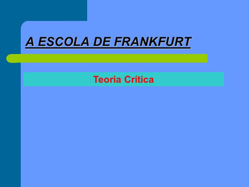 O COMEÇO O pensamento alemão, seja qual for a tonalidade ideológica que assumiu, dominou grande parte do cenário intelectual ocidental entre 1850 e 1950; Escola de Frankfurt Última representante daquela fase áurea do espírito alemão, a Escola de Frankfurt, fundada em 1924