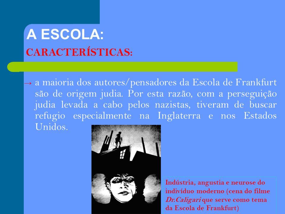 A ESCOLA: a maioria dos autores/pensadores da Escola de Frankfurt são de origem judia. Por esta razão, com a perseguição judia levada a cabo pelos naz