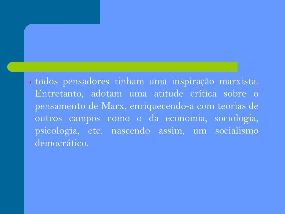 todos pensadores tinham uma inspiração marxista. Entretanto, adotam uma atitude crítica sobre o pensamento de Marx, enriquecendo-a com teorias de outr