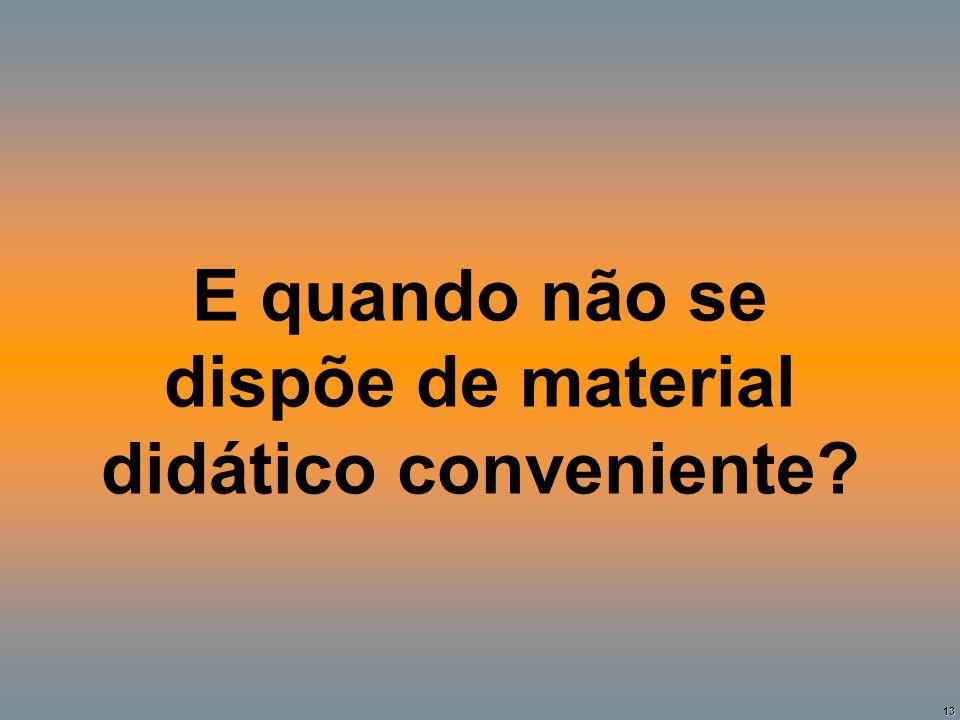 13 E quando não se dispõe de material didático conveniente?