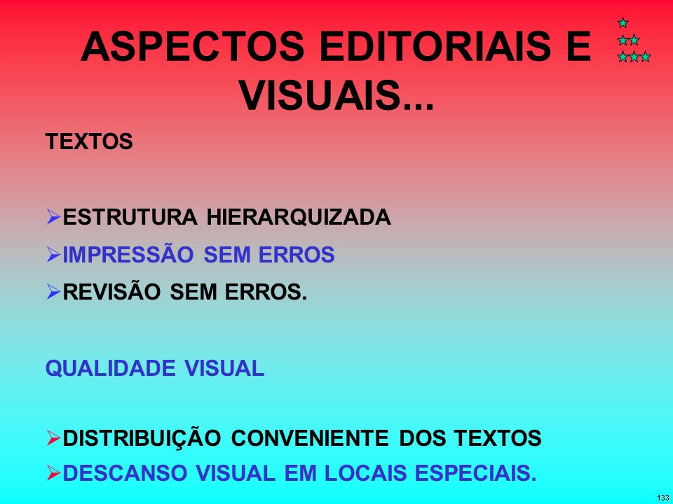 133 ASPECTOS EDITORIAIS E VISUAIS... QUALIDADE VISUAL DISTRIBUIÇÃO CONVENIENTE DOS TEXTOS DESCANSO VISUAL EM LOCAIS ESPECIAIS. TEXTOS ESTRUTURA HIERAR