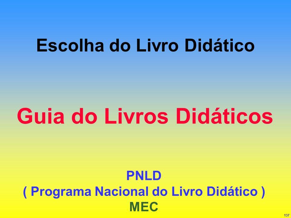 137 Escolha do Livro Didático Guia do Livros Didáticos PNLD ( Programa Nacional do Livro Didático ) MEC