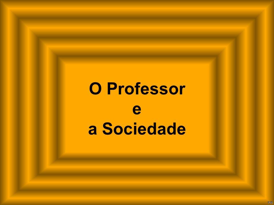 138 O Professor e a Sociedade