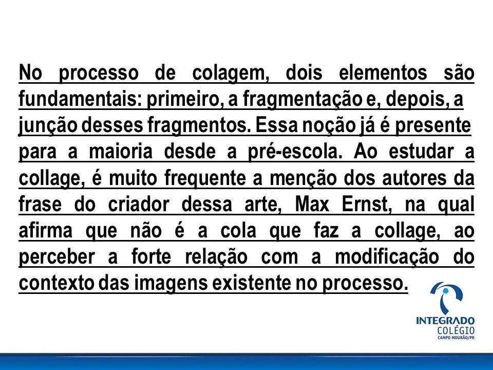 No processo de colagem, dois elementos são fundamentais: primeiro, a fragmentação e, depois, a junção desses fragmentos.