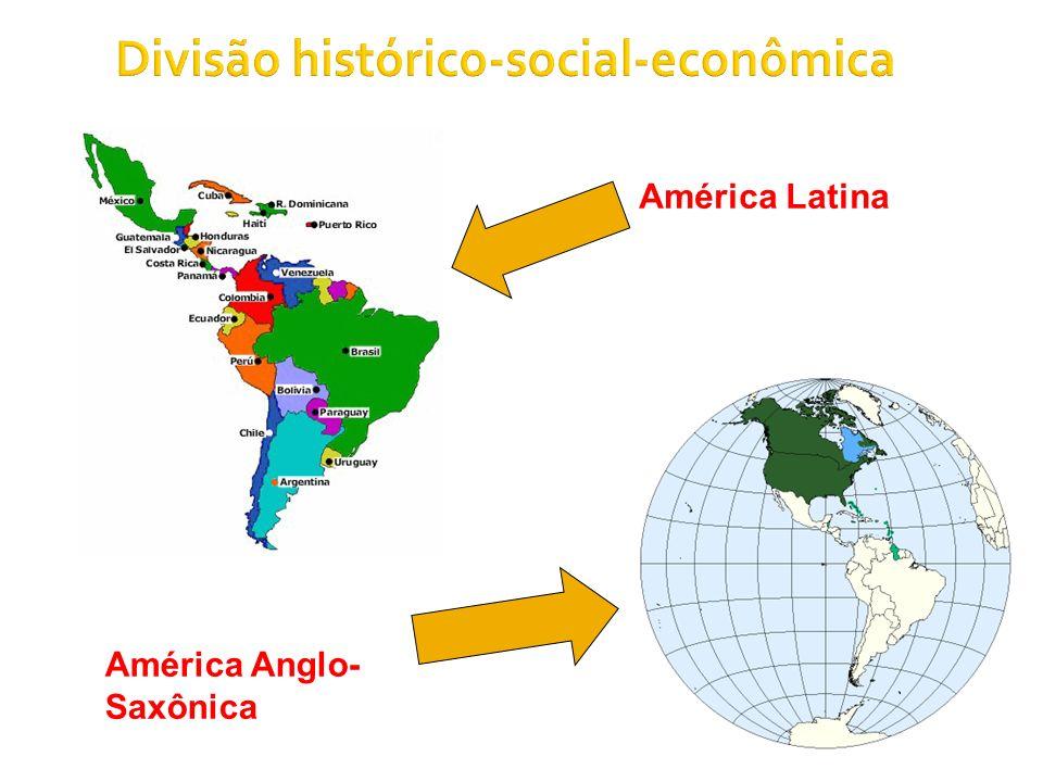 Divisão histórico-social-econômica América Latina América Anglo- Saxônica