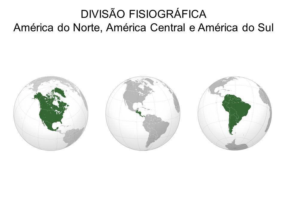 DIVISÃO FISIOGRÁFICA América do Norte, América Central e América do Sul