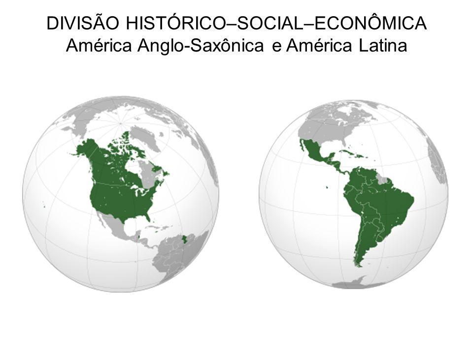 DIVISÃO HISTÓRICO–SOCIAL–ECONÔMICA América Anglo-Saxônica e América Latina