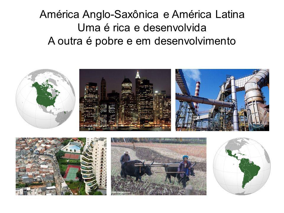 América Anglo-Saxônica e América Latina Uma é rica e desenvolvida A outra é pobre e em desenvolvimento