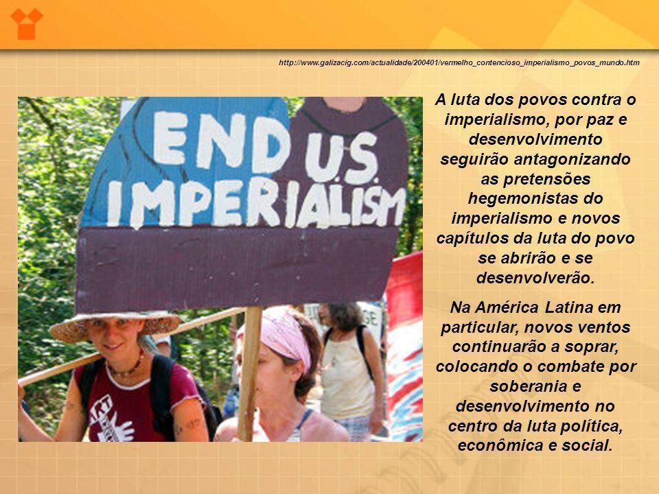 A luta dos povos contra o imperialismo, por paz e desenvolvimento seguirão antagonizando as pretensões hegemonistas do imperialismo e novos capítulos
