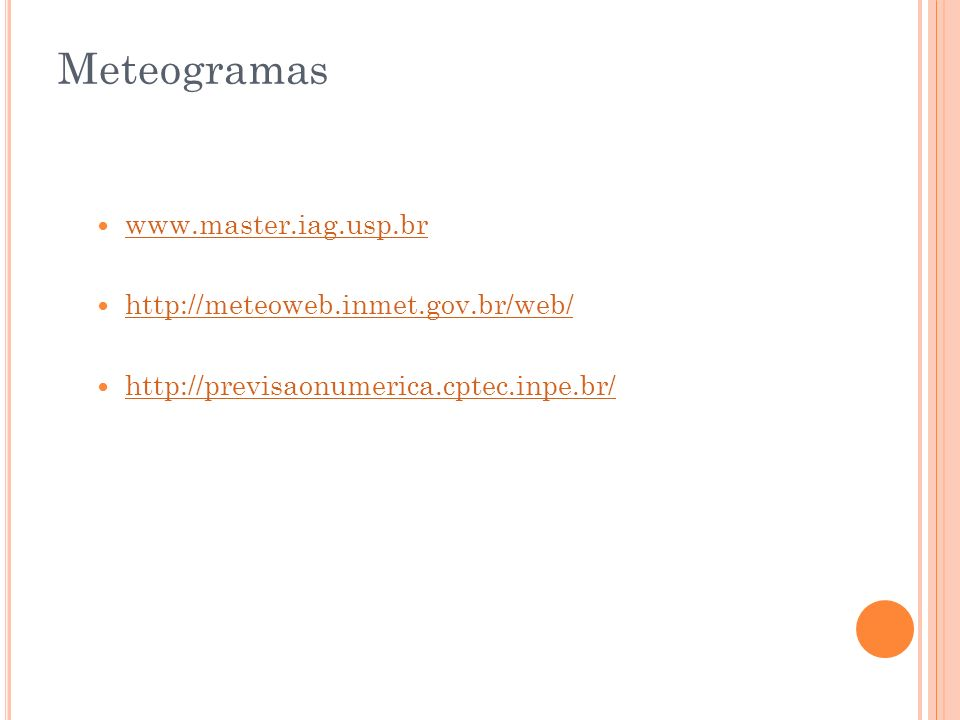 Meteogramas www.master.iag.usp.br http://meteoweb.inmet.gov.br/web/ http://previsaonumerica.cptec.inpe.br/