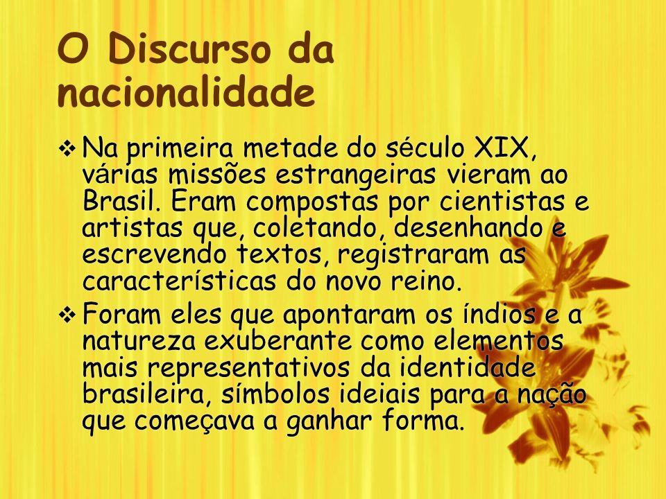 O Discurso da nacionalidade Na primeira metade do s é culo XIX, v á rias missões estrangeiras vieram ao Brasil. Eram compostas por cientistas e artist