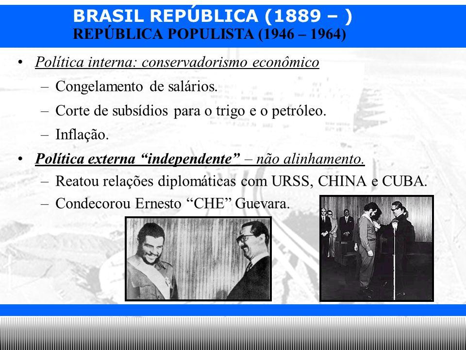 BRASIL REPÚBLICA (1889 – ) Prof. Iair iair@pop.com.br REPÚBLICA POPULISTA (1946 – 1964) Política interna: conservadorismo econômico –Congelamento de s