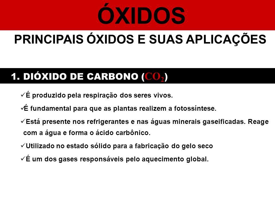 ÓXIDOS PRINCIPAIS ÓXIDOS E SUAS APLICAÇÕES 1. DIÓXIDO DE CARBONO ( CO 2 ) É produzido pela respiração dos seres vivos. É fundamental para que as plant