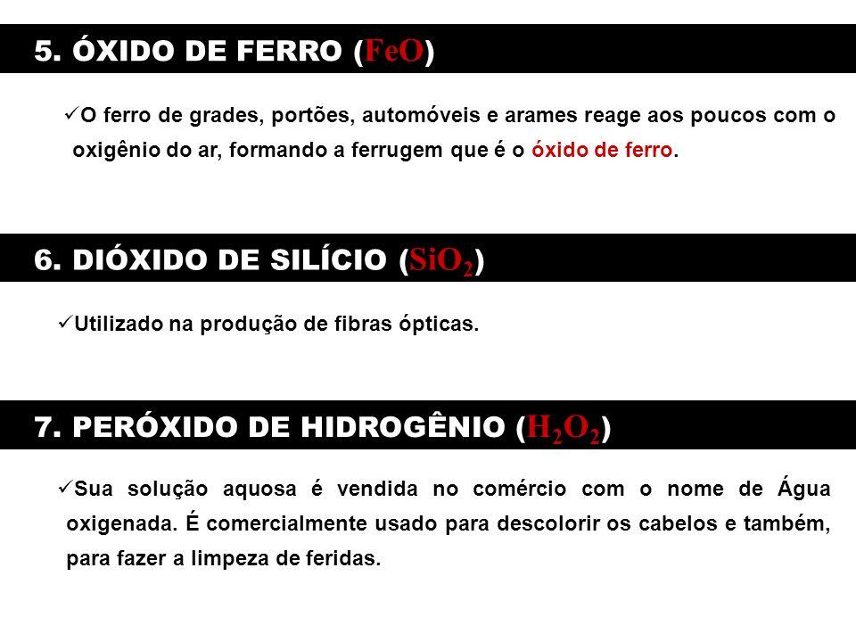 5. ÓXIDO DE FERRO ( FeO ) O ferro de grades, portões, automóveis e arames reage aos poucos com o oxigênio do ar, formando a ferrugem que é o óxido de