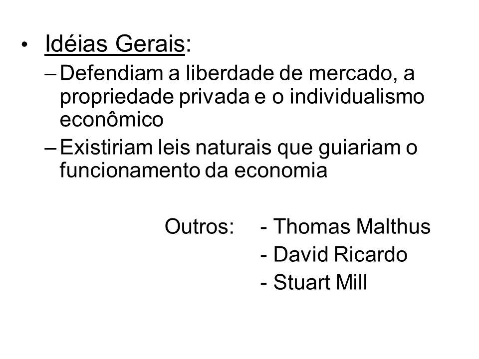 Idéias Gerais: –Defendiam a liberdade de mercado, a propriedade privada e o individualismo econômico –Existiriam leis naturais que guiariam o funciona