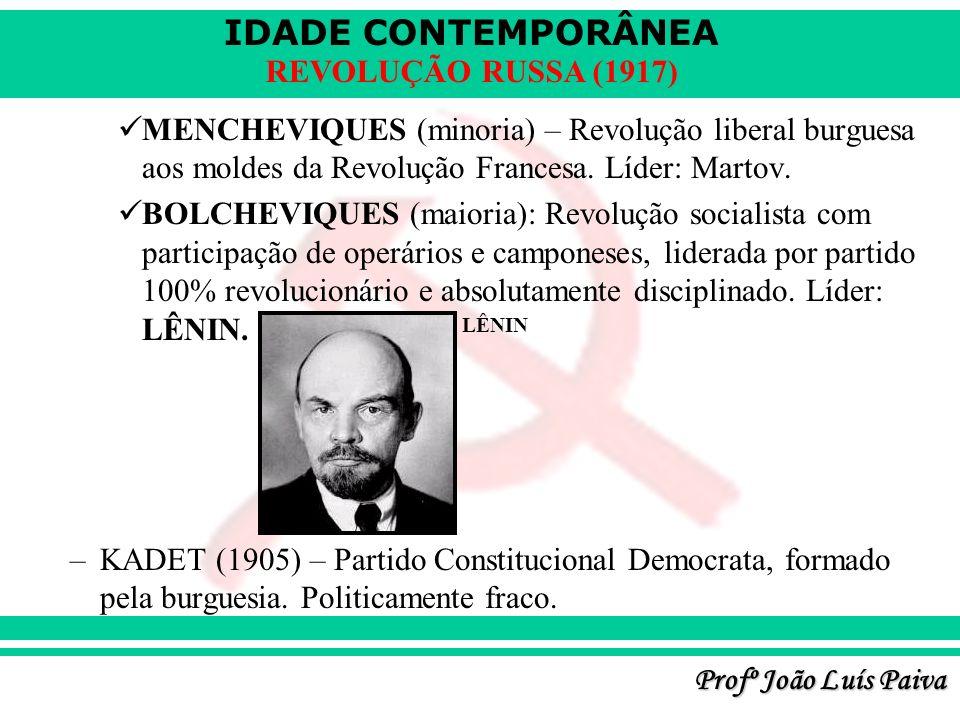IDADE CONTEMPORÂNEA Profº João Luís Paiva REVOLUÇÃO RUSSA (1917) MENCHEVIQUES (minoria) – Revolução liberal burguesa aos moldes da Revolução Francesa.