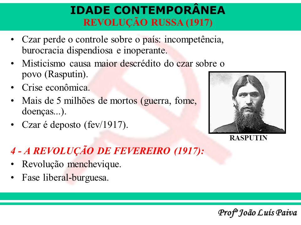 IDADE CONTEMPORÂNEA Profº João Luís Paiva REVOLUÇÃO RUSSA (1917) Czar perde o controle sobre o país: incompetência, burocracia dispendiosa e inoperant