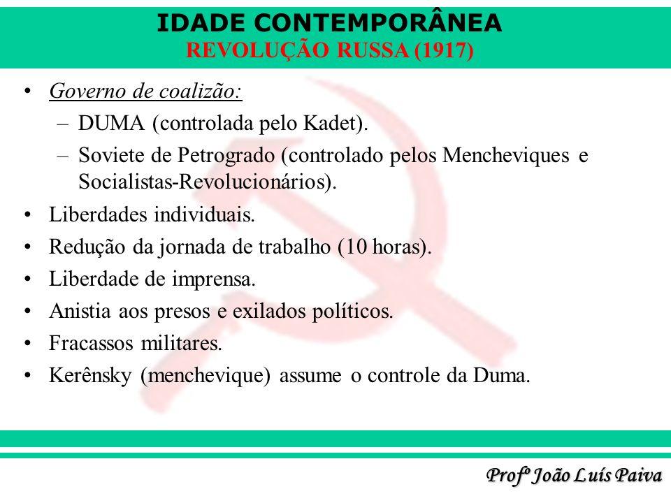 IDADE CONTEMPORÂNEA Profº João Luís Paiva REVOLUÇÃO RUSSA (1917) Governo de coalizão: –DUMA (controlada pelo Kadet). –Soviete de Petrogrado (controlad