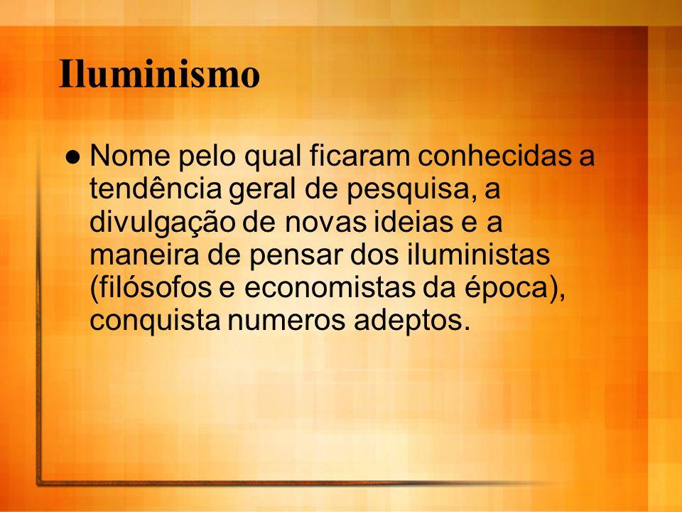 Iluminismo Nome pelo qual ficaram conhecidas a tendência geral de pesquisa, a divulgação de novas ideias e a maneira de pensar dos iluministas (filóso
