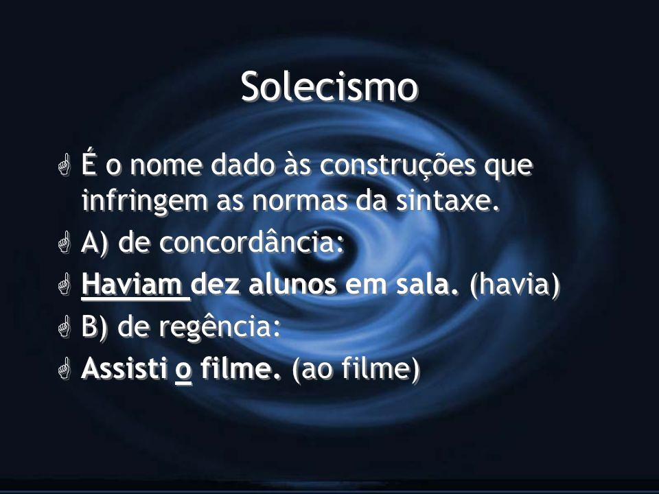 Solecismo G É o nome dado às construções que infringem as normas da sintaxe. G A) de concordância: G Haviam dez alunos em sala. (havia) G B) de regênc