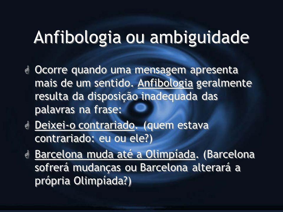 Anfibologia ou ambiguidade G Ocorre quando uma mensagem apresenta mais de um sentido. Anfibologia geralmente resulta da disposição inadequada das pala