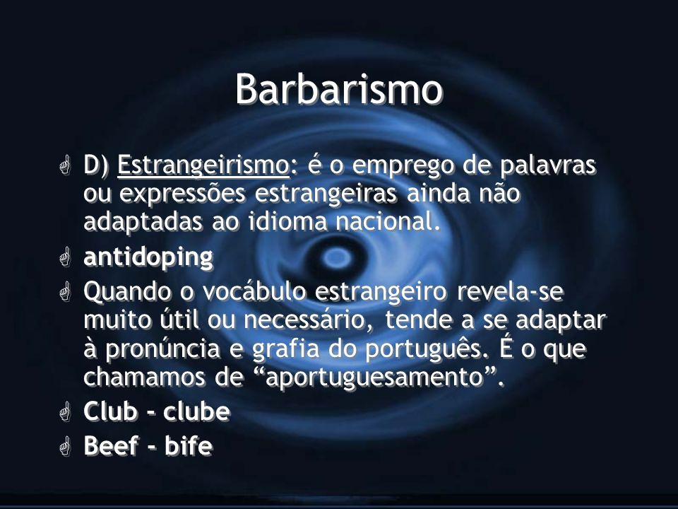 Barbarismo G D) Estrangeirismo: é o emprego de palavras ou expressões estrangeiras ainda não adaptadas ao idioma nacional. G antidoping G Quando o voc