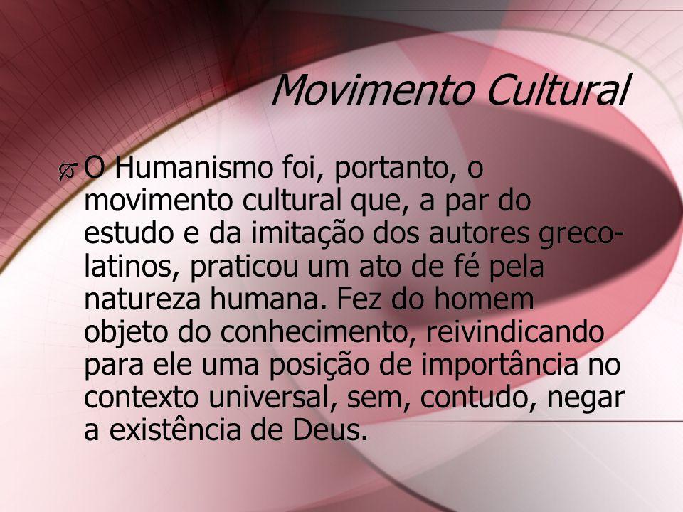 Movimento Cultural O Humanismo foi, portanto, o movimento cultural que, a par do estudo e da imitação dos autores greco- latinos, praticou um ato de f