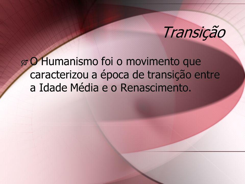 Transição O Humanismo foi o movimento que caracterizou a época de transição entre a Idade Média e o Renascimento.