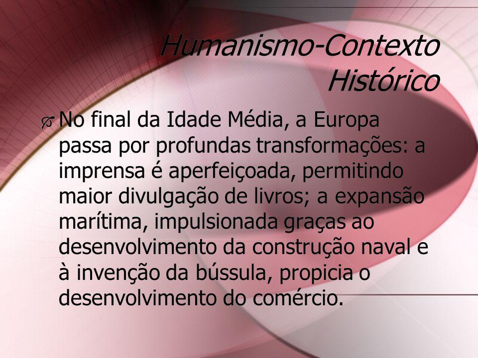 Humanismo-Contexto Histórico No final da Idade Média, a Europa passa por profundas transformações: a imprensa é aperfeiçoada, permitindo maior divulga
