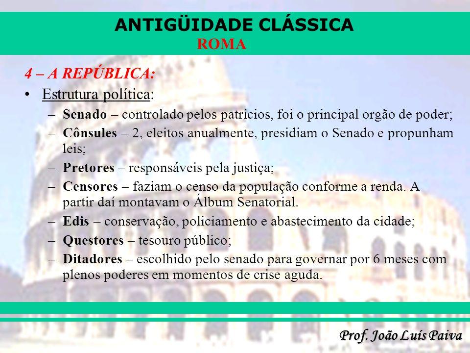 ANTIGÜIDADE CLÁSSICA Prof. João Luís Paiva ROMA 4 – A REPÚBLICA: Estrutura política: –Senado – controlado pelos patrícios, foi o principal orgão de po