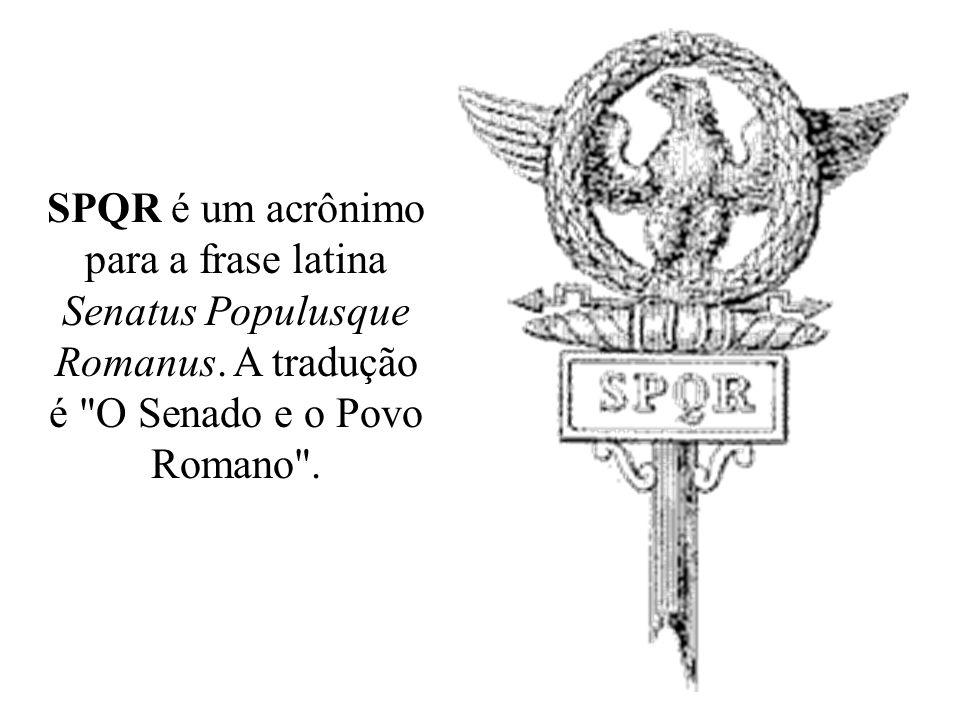 SPQR é um acrônimo para a frase latina Senatus Populusque Romanus. A tradução é