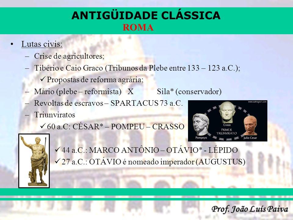 ANTIGÜIDADE CLÁSSICA Prof. João Luís Paiva ROMA Lutas civis: –Crise de agricultores; –Tibério e Caio Graco (Tribunos da Plebe entre 133 – 123 a.C.); P