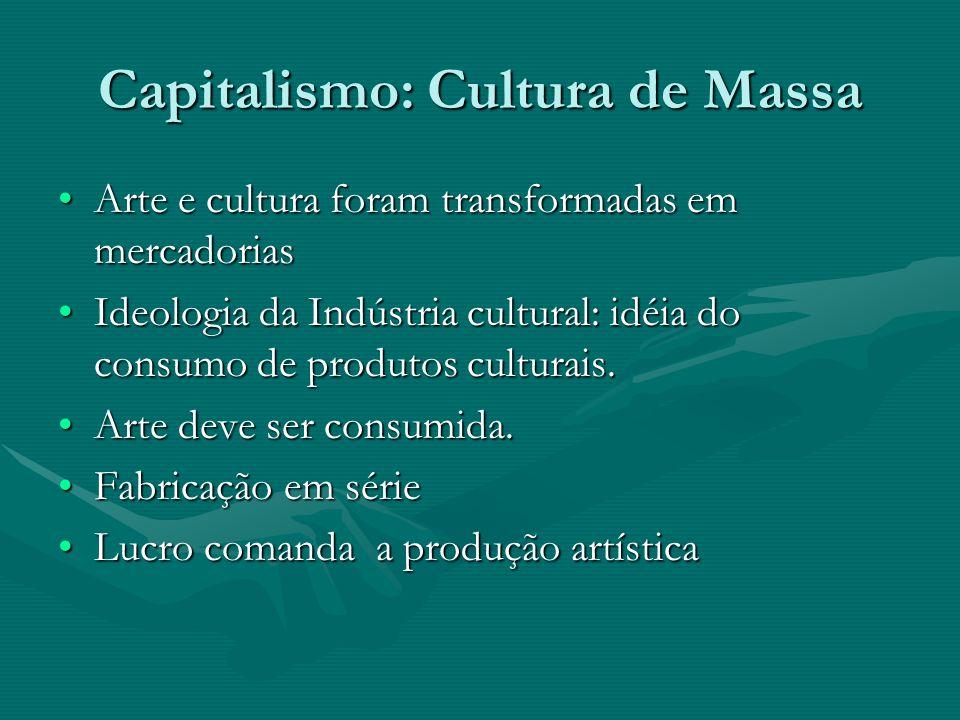 Capitalismo: Cultura de Massa Arte e cultura foram transformadas em mercadoriasArte e cultura foram transformadas em mercadorias Ideologia da Indústri
