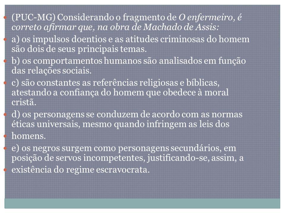 (PUC-MG) Considerando o fragmento de O enfermeiro, é correto afirmar que, na obra de Machado de Assis: a) os impulsos doentios e as atitudes criminosa