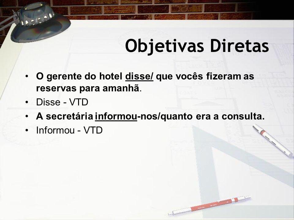 Objetivas Diretas O gerente do hotel disse/ que vocês fizeram as reservas para amanhã. Disse - VTD A secretária informou-nos/quanto era a consulta. In
